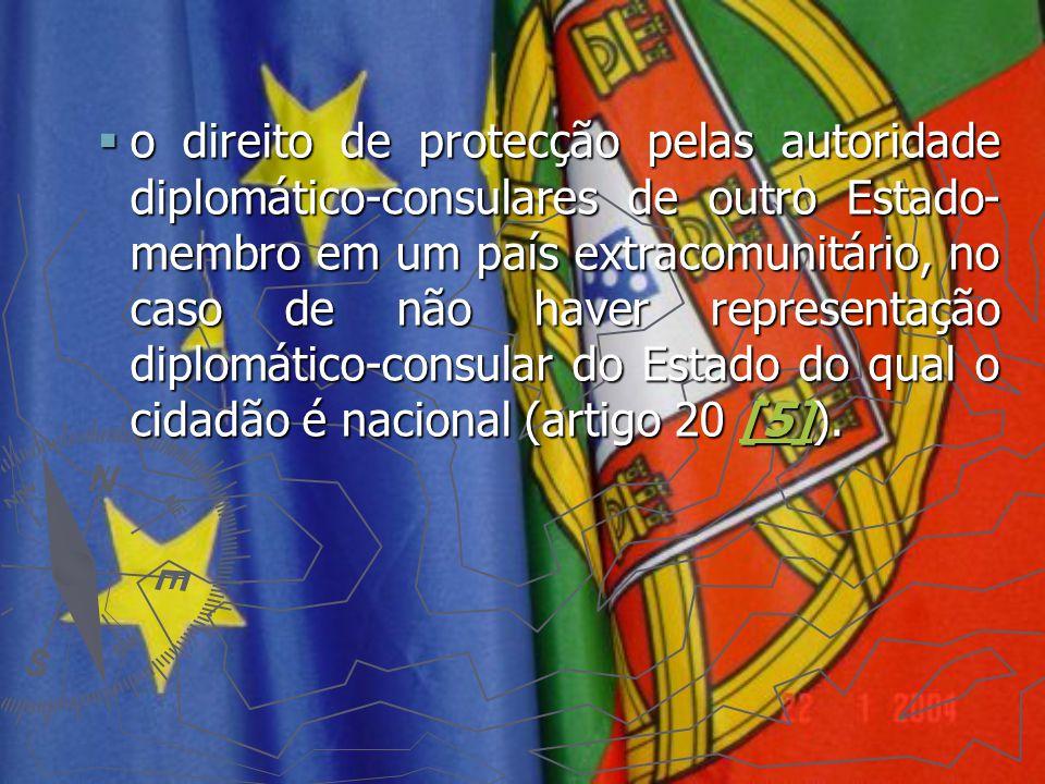 o direito de protecção pelas autoridade diplomático-consulares de outro Estado-membro em um país extracomunitário, no caso de não haver representação diplomático-consular do Estado do qual o cidadão é nacional (artigo 20 [5]).
